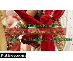 Love Marriage Specialist gives solution for How to stop boyfriend marriage?