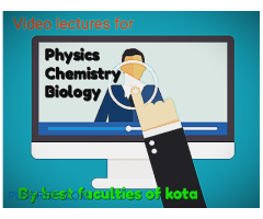 Video lectures by best faculties of kota, physics, chemistry, biology